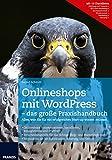 Onlineshops mit WordPress - das große Praxishandbuch: Alles, was Sie fur ein erfolgreiches Start-up wissen mussen