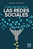 Cómo monetizar las redes sociales (colección acción empresarial)