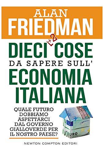 Dieci +2 cose da sapere sull'economia italiana. Quale futuro dobbiamo aspettarci dal governo...