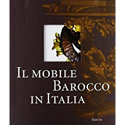 Il mobile barocco in Italia. Arredi e decorazioni d'interni dal 1600 al 1738