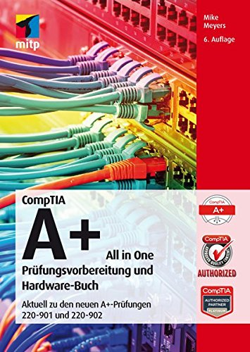 CompTIA A+ All in One: Prüfungsvorbereitung und Hardware-Buch. Aktuell zu den neuen A+-Prüfungen 220-901 und 220-902 (mitp Professional)