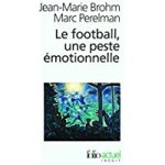 Le football, une peste émotionnelle: La barbarie des stades