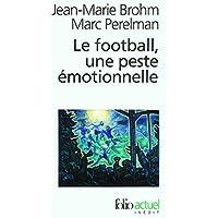 Le football, une peste emotionnelle: La barbarie des stades