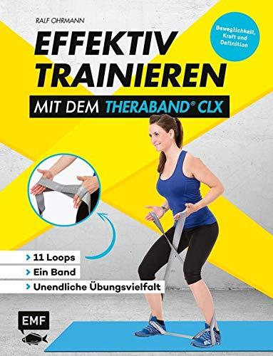 Effektiv Trainieren mit dem TheraBand CLX – 11 Loops – Ein Band – Große Übungsvielfalt: Beweglichkeit, Kraft und Definition