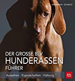 Der große BLV Hunderassen-Führer: Aussehen - Eigenschaften - Haltung