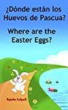 Cuentos para dormir: Dónde están los Huevos de Pascua.Where are the Easter Eggs: Libro infantil ilustrado español-inglés(Edición bilingüe)Libro infantil ... (Libros infantiles: Edición bilingüe nº 10)