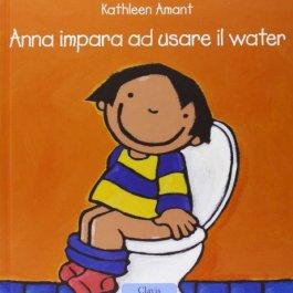 Anna impara ad usare il water. Ediz. illustrata