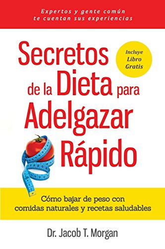 Secretos de la Dieta para Adelgazar Rápido: Cómo bajar de peso con comidas naturales y recetas saludables (Nutrición y Salud)