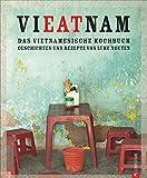 Vietnam Kochbuch: Vieatnam - Das vietnamesische Kochbuch. Geschichten und Rezepte von Luke Nguyen. Endlich wieder da: Das Vietnam Kochbuch, das Land und Leute liebt. Mit Anekdoten und Insiderwissen.