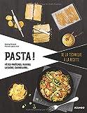 Pasta ! : Pâtes fraîches, ravioli, lasagne, cannelloni...