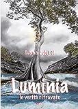 Luminia. Le verità ritrovate (Fantasy book)