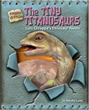 The Tiny Titanosaurs: Luis Chiappe's Dinosaur Nests (Fossil Hunters)