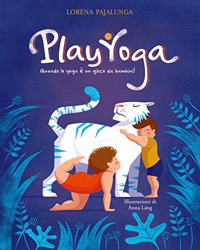 Play yoga. Quando lo yoga è un gioco da bambini! Ediz. a colori