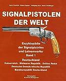 Signalpistolen der Welt: Enzyklopädie der Signalpistolen und Leinenwerfer Band 1 Deutschland