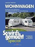Wohnwagen (So wird's gemacht Special Band 3): Ausbauen und optimieren: vom Abwassertank bis zur Zentralheizung, Fahrwerk - Aufbau - Interieur