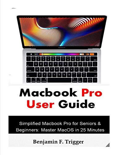 Macbook Pro User Guide: Simplified Macbook Pro for Seniors & Beginners: Master MacOS in 25 Minutes