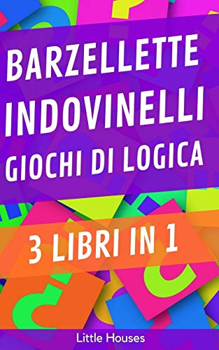 Barzellette, Indovinelli, Giochi di logica - 3 LIBRI IN 1: La collezione delle barzellette più...