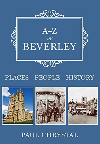 A-Z of Beverley: Places-People-History