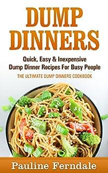 Dump Dinners: Quick, Easy & Inexpensive Dump Dinner