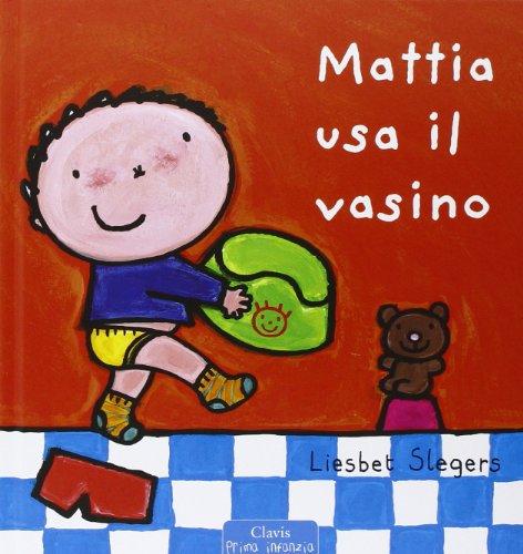 Mattia usa il vasino. Ediz. illustrata