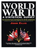 World War II: A Statistical Survey : The Essential Facts and Figures for All the Combatants