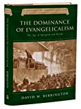 The Dominance of Evangelicalism: The Age of Spurgeon and Moody (History of Evangelicalism)