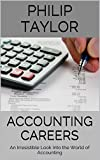 Accounting Careers: An Irresistible Look Into the World of Accounting (English Edition)