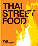 Thai Street Food: Recipes And Photography From The Streets Of Thailand. Full Size Edition. [Cookbook] by David Thompson (2010)
