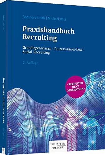 Praxishandbuch Recruiting: Grundlagenwissen - Prozess-Know-how – Social Recruiting