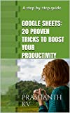 Google Sheets: 20 Proven Tricks to Boost Your Productivity: A step-by-step guide (English Edition)