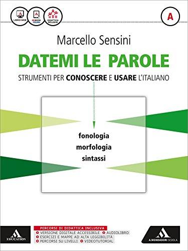 Datemi le parole. Strumenti per conoscere e usare l'italiano. Volume A: Fonologia, morfologia,...