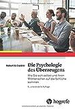 Die Psychologie des Überzeugens: Wie Sie sich selbst und Ihren Mitmenschen auf die Schliche kommen