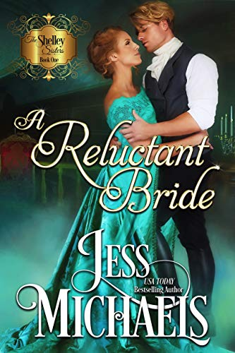 A Reluctant Bride (The Shelley Sisters Book 1) by [Michaels, Jess]