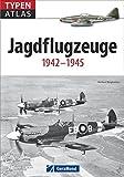 Typenatlas Jagdflugzeuge: 1942 - 1945