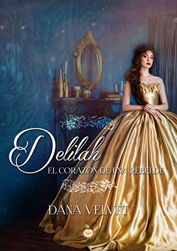 Deliah el corazón de una rebelde de Dana Velvet