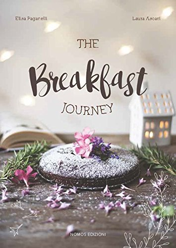 The breakfast journey. Colazioni e brunch dal mondo. Ediz. illustrata