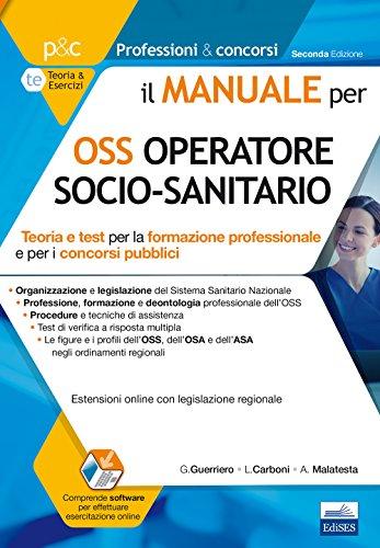 Il Manuale per OSS Operatore Socio-Sanitario. Teoria e Test per la Formazione Professionale e per i...