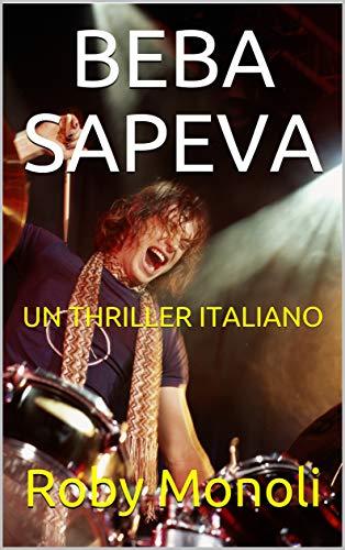 BEBA SAPEVA: UN THRILLER ITALIANO (Crimini venuti dal passato. Vol.3)