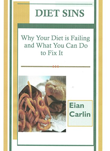Diet Sins : Why Your Diet is Failing And What You Can Do to Fix It