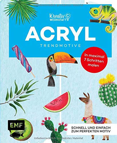 Kunst kompakt: Acryl-Motive Step by Step: 55 Trendmotive in wenigen Schritten malen