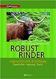 Robustrinder: Highland Cattle und Galloway. Geschichte-Haltung-Zucht