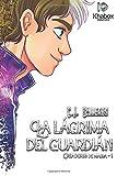 La Lagrima del guardian: Volume 1 (Creadores de Magia)
