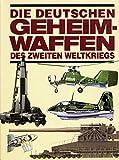 Die deutschen Geheimwaffen des Zweiten Weltkriegs