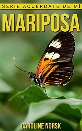 Mariposa: Libro de imágenes asombrosas y datos curiosos sobre los Mariposa para niños (Serie Acuérdate de mí)