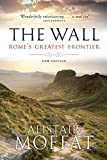 The Wall: Rome's Greatest Frontier (English Edition)