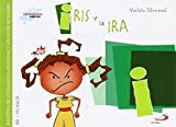 Iris y la ira: Biblioteca de inteligencia emocional y educación en valores (Sentimientos y valores)