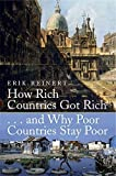 How Rich Countries Got Rich and Why Poor Countries Stay Poor by Erik S. Reinert (2007-01-25)
