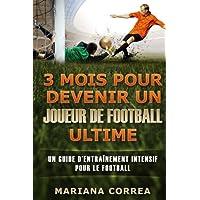 3 mois pour devenir un joueur de football ultime : un guide d'entrainement intensif pour le football
