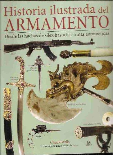 HISTORIA ILUSTRADA DEL ARMAMENTO. DESDE LAS HACHAS DE SILEX HASTA LAS ARMAS AUTOMATICAS