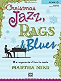 [Christmas Jazz, Rags and Blues, Bk 2: 8 arrangements of favorite carols for intermediate pianists] [By: Mier, Martha] [August, 2004]